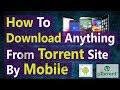 How To Download Any Files From Torrent Website With Smartphone