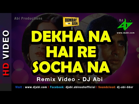 Dekha Na Hai Re Socha Na Hai Re Remix Video - DJ A