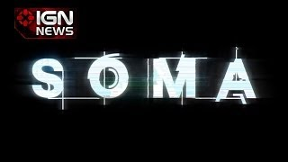 IGN News - Sci-Fi Horror Game SOMA Announced For PS4&PC