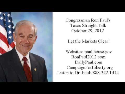 Ron Paul's Texas Straight Talk 10/29/12: Let the Markets Clear!