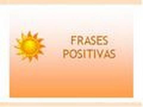 Frases Positivas... de todo un poco, Solo para Ti