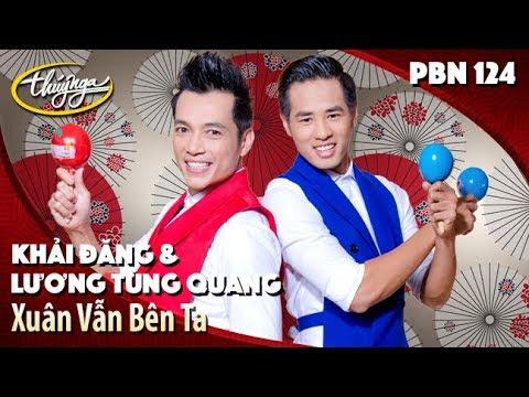 PBN 124 | Lương Tùng Quang & Khải Đăng - Xuân Vẫn Bên Ta (Trần Tuấn Kiệt) - Thời lượng: 4 phút, 12 giây.