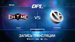 EHOME vs Vici Gaming, DPL Season 6 Top League, bo5, game 1 [Inmate  & 4ce]