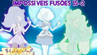 Steven universo - Impossiveis Fusões15- 2 (fan fusions)