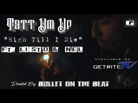 Tatt Um Up - High Till I Die Ft Listo & Nel (Official Music Video)(Directed By Bullet On The Beat)