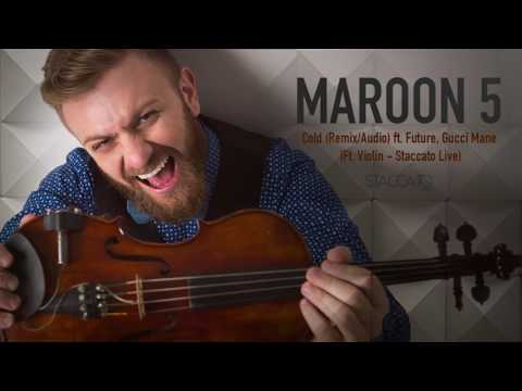 Download Maroon 5 - Cold (Remix/Audio) ft. Future, Gucci Mane (Ft. Violin - Staccato Live) MP3