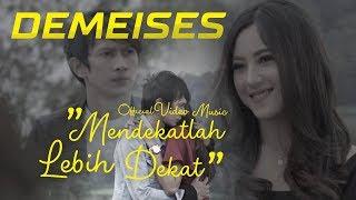 Download Lagu DEMEISES - Mendekatlah Lebih Dekat (Official Video Music) Mp3