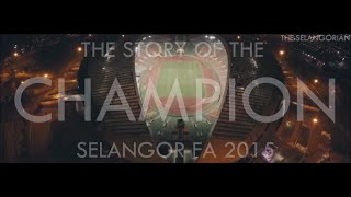 THE STORY OF THE CHAMPION | SELANGOR FA 2015
