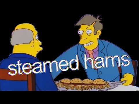 Entire History Of Steamed Hams I Guess