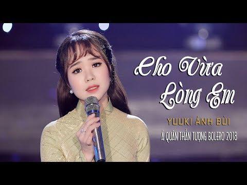 Cho Vừa Lòng Em - Yuuki Ánh Bùi (Á Quân Thần Tượng Bolero 2018) [MV Official] - Thời lượng: 5 phút, 42 giây.