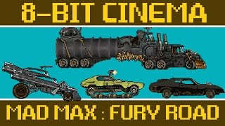 Mad Max : Fury Road : 8-Bit Cinema
