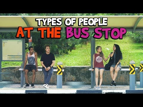 Types of People At The Bus Stop