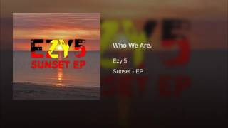 Provided to YouTube by TuneCore Who We Are. · Ezy 5 Sunset - EP ℗ 2016 The Mulka Project Released on: 2016-06-15 Auto-generated by YouTube.