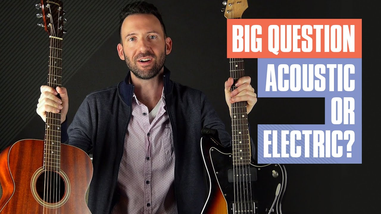 Should I Get an Acoustic or Electric Guitar | Guitar Tricks