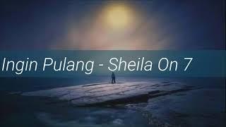 Sheila On 7 - Ingin Pulang (Lirik)