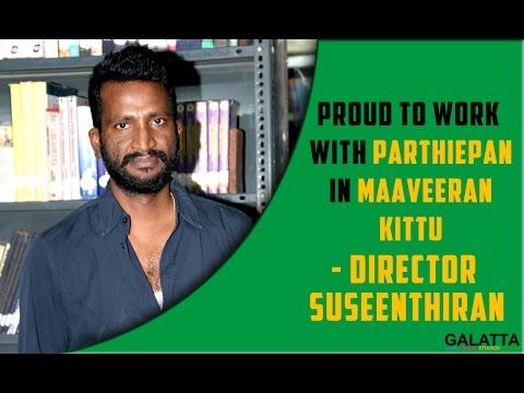 Proud-to-work-with-Parthiepan-in-Maaveeran-Kittu--Director-Suseenthiran