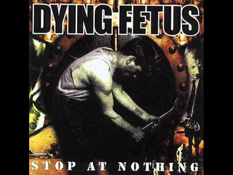 Dying Fetus   Stop At Nothing   Abandon All Hope
