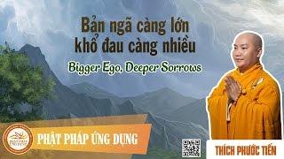 Bản Ngã Càng Lớn Khổ Đau Càng Nhiều English Sub (Bigger Ego, Deeper Sorrows) - Thầy Thích Phước Tiến