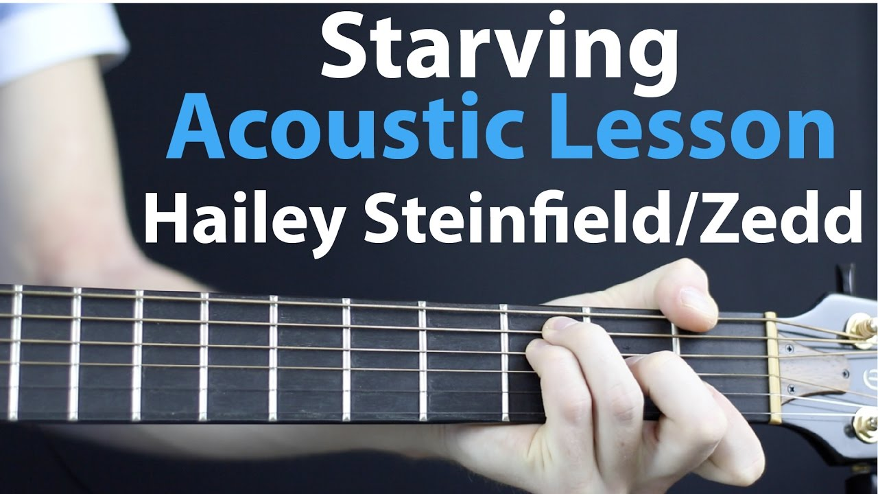 Starving: Hailee Steinfield Ft. Zedd Acoustic Guitar Lesson EASY