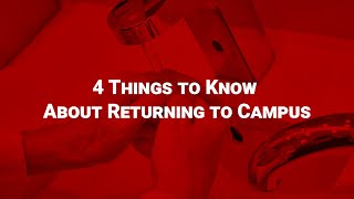 Four Things to Know About Returning to Campus