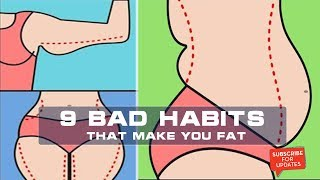Need to remove 9 Bad Habits That Make You Fat Health is gold, Every day we update useful videos to help you :Natural Cures Method  Please Subcriber me:http...