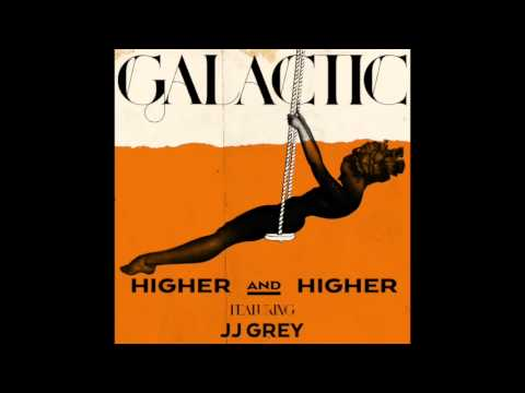 Higher and Higher (featuring JJ Grey) by Galactic (2014)