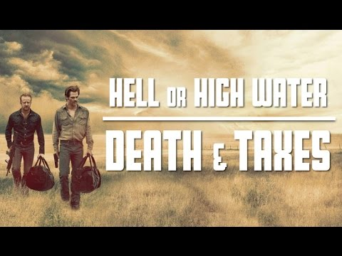 Hell or High Water | Death and Taxes