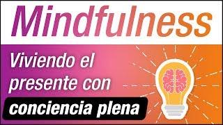Video: Mindfulness: Vivir El Presente Con Conciencia Plena
