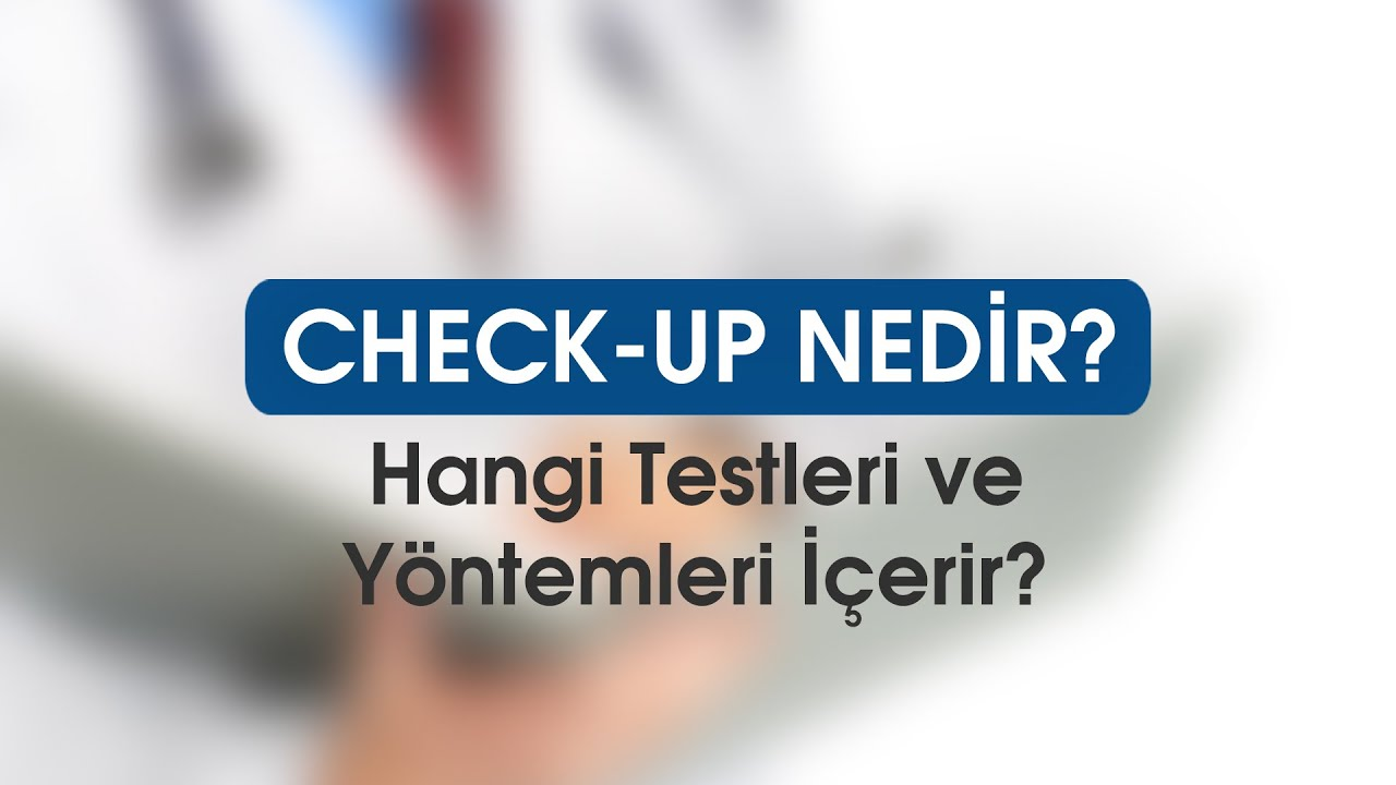 Check-up hangi testleri ve yöntemleri içerir?