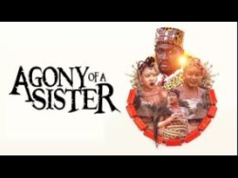 AGONY OF A SISTER  - [Part 1] Latest 2018 Nigerian Nollywood Drama Movie