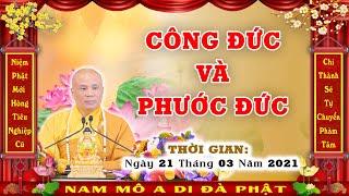 ĐĐ  THÍCH GIÁC NHÀN Thuyết giảng CÔNG ĐỨC VÀ PHƯỚC ĐỨC Ngày 21/ 03/ 2021