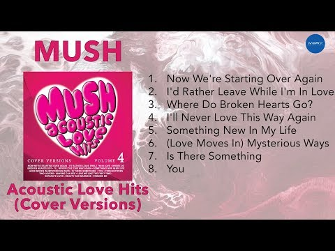 MUSH Acoustic Love Hits - Cover Versions (Official Full Album)