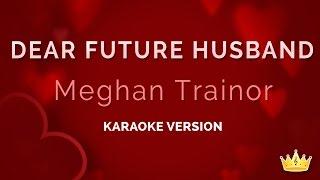 Video Meghan Trainor - Dear Future Husband (Karaoke Version) MP3, 3GP, MP4, WEBM, AVI, FLV Januari 2019
