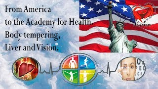 From America to the Academy for Health. Body tempering, Liver and Vision.