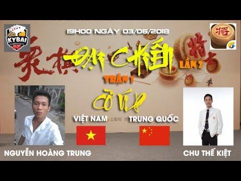 [Trận 1] Chu Thế Kiệt vs Nguyễn Hoàng Trung : Đại chiến cờ úp online Việt Trung lần 2 năm 2018