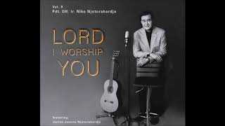 Album Terbaru ke-9 Pdt. DR. Ir. Niko Njotorahardjo - Lord I Worship You