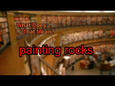 What does painting rocks mean?