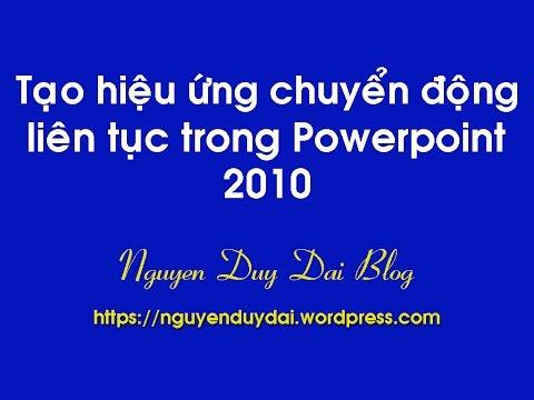 Cách tạo hiệu ứng chuyển động liên tục trong PowerPoint 2010