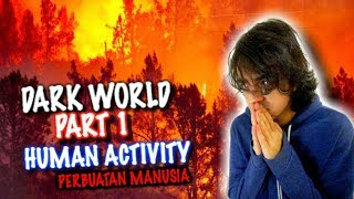 PERBUATAN MANUSIA DI DUNIA | DARK WORLD With PrinceMeed *HUMAN ACTIVITY* (PART 1)