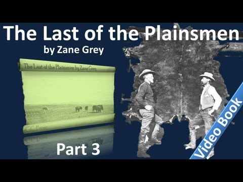 Video Part 3 - The Last of the Plainsmen Audiobook by Zane Grey (Chs 12-17) download in MP3, 3GP, MP4, WEBM, AVI, FLV January 2017