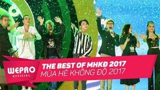 Mùa Hè Không Độ 2017 | Những Màn Trình Diễn Xuất Sắc Nhất (The Best of MHKĐ 2017)