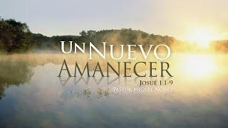 Un nuevo amanecer — Pastor Miguel Núñez