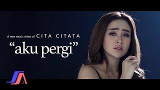 Download Lagu Aku Pergi - Cita Citata ( ) Mp3