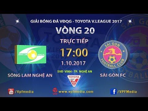 TRỰC TIẾP | SÔNG LAM NGHỆ AN vs SÀI GÒN | VÒNG 20 TOYOTA V LEAGUE 2017