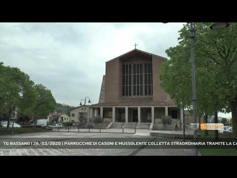 TG BASSANO | 26/03/2020 | PARROCCHIE DI CASONI E MUSSOLENTE COLLETTA STRAORDINARIA TRAMITE LA CARITA