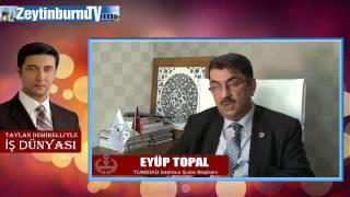 TÜMSİAD İstanbul Şube Başkanı Eyüp Topal Röportaj