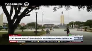 Loreto: contralor realizó supervisión inopinada de obras públicas (Tv Perú)