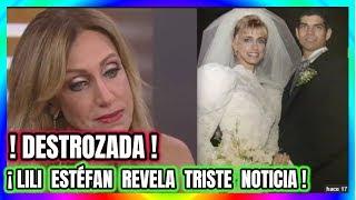 ¡ HACE UNAS HORAS ! Sumergida EN LLANTO  Lili Estefan CUENTA  lo que ocurrió en su divorcio HOY !