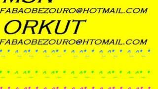 ADD MEU MSN FABAOBEZOURO@HOTMAIL.COM ADD MEU ORKUT TBM FABAOBEZOURO@HOTMAIL.COM.