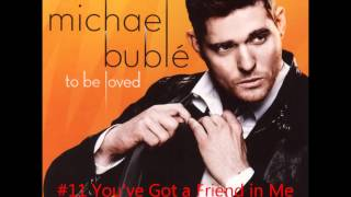 #11 ~ You've Got a Friend in Me ~ Michael Bublé ~ To Be Loved